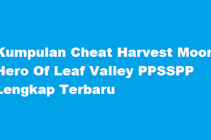 Kumpulan Cheat Harvest Moon Hero Of Leaf Valley PPSSPP Lengkap Terbaru 2020