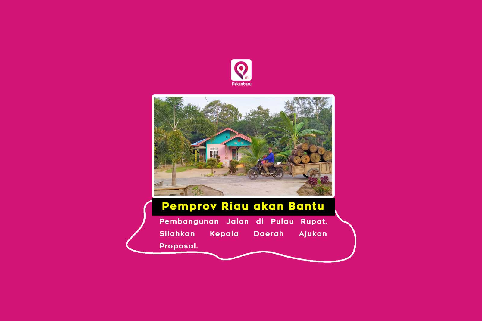 Pemprov Riau akan Bantu Pembangunan Jalan di Pulau Rupat, Silahkan Kepala Daerah Ajukan Proposal
