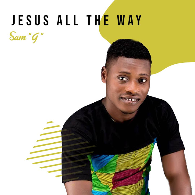 """Sam """"G"""" - Jesus All The Way Song Art"""