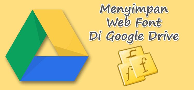 Menyimpan Web Fonts Di Google Drive