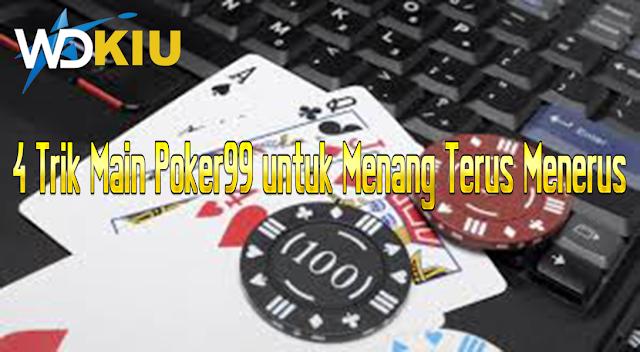 4 Trik Main Poker99 untuk Menang Terus Menerus