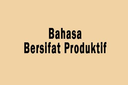contoh bahasa bersifat produktif