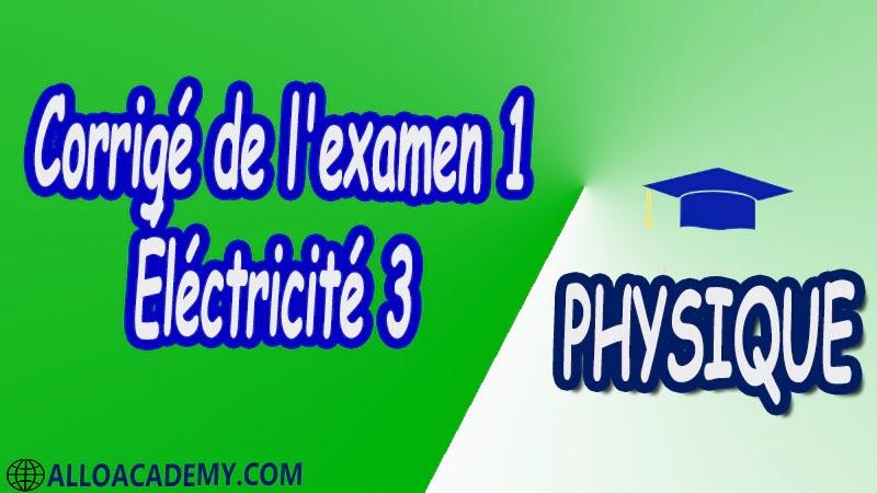 Examen corrigé 1 Électricité 3 pdf Physique Électricité 3 Milieux diélectriques Milieux magnétiques Equations de Maxwell