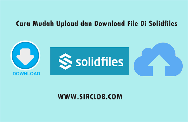 Cara Mudah Upload dan Download File Di Solidfiles
