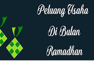 5 Peluang Usaha Yang Menjanjikan Di Bulan Ramadhan