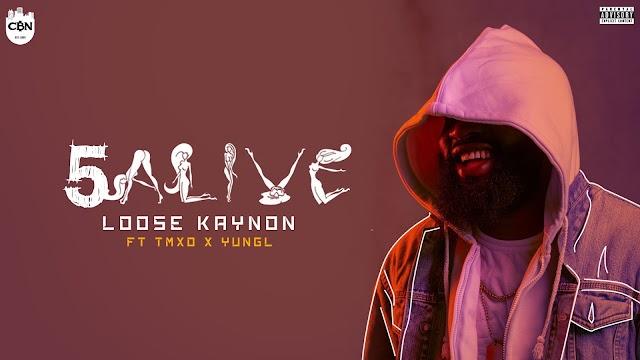 #MUSIC: LOOSE KAYNON - 5 ALIVE | @loosekaynon