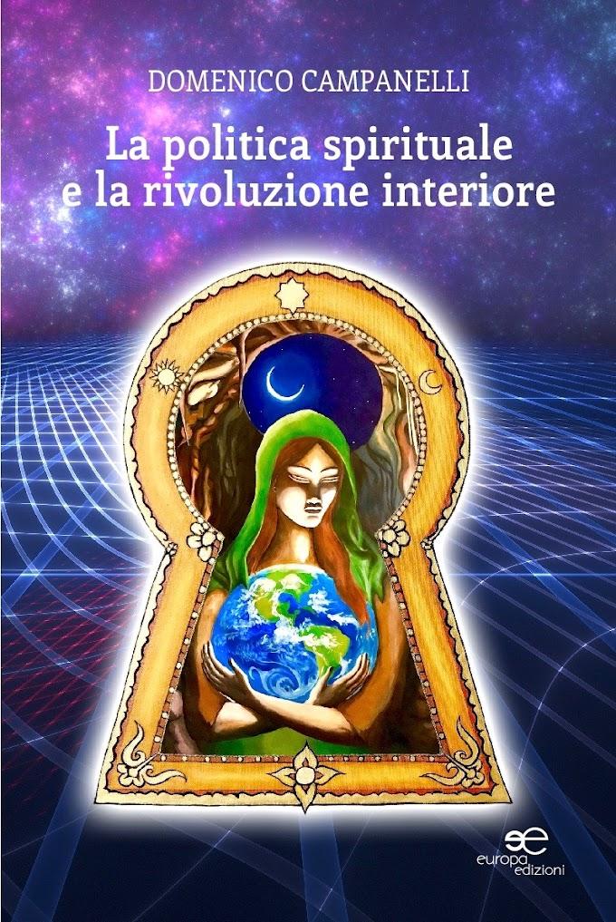 """""""La politica spirituale e la rivoluzione interiore"""", un saggio eclettico di Domenico Campanelli"""