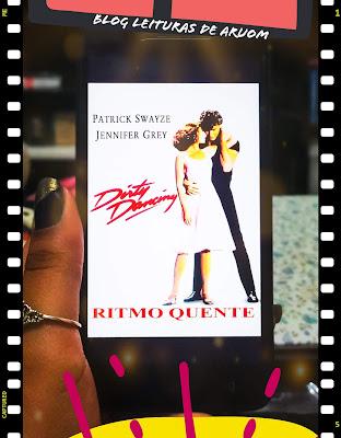 FILME: DIRTY DANCING - RITMO QUENTE
