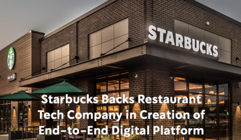 Starbucks Backs Restaurant Tech Company in Creation of End-to-End Digital Platform