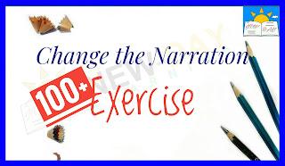 100+ Change the Narration- Exercises 1