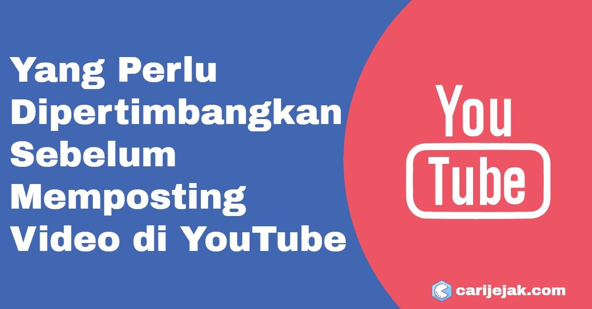 Yang Perlu Dipertimbangkan Sebelum Memposting Video di YouTube