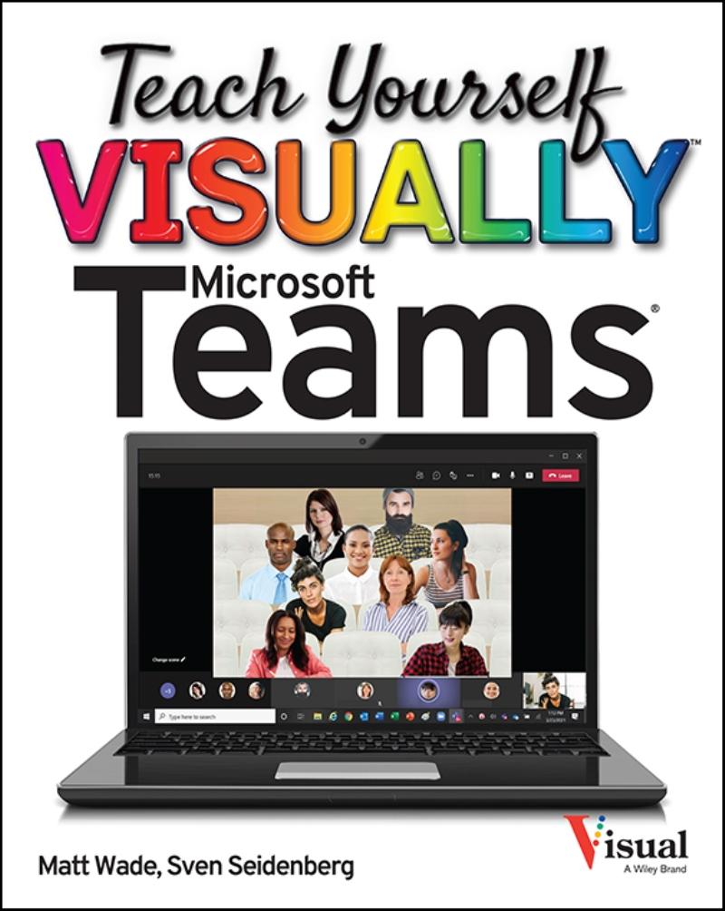 Teach Yourself Visually Microsoft Teams – Matt Wade