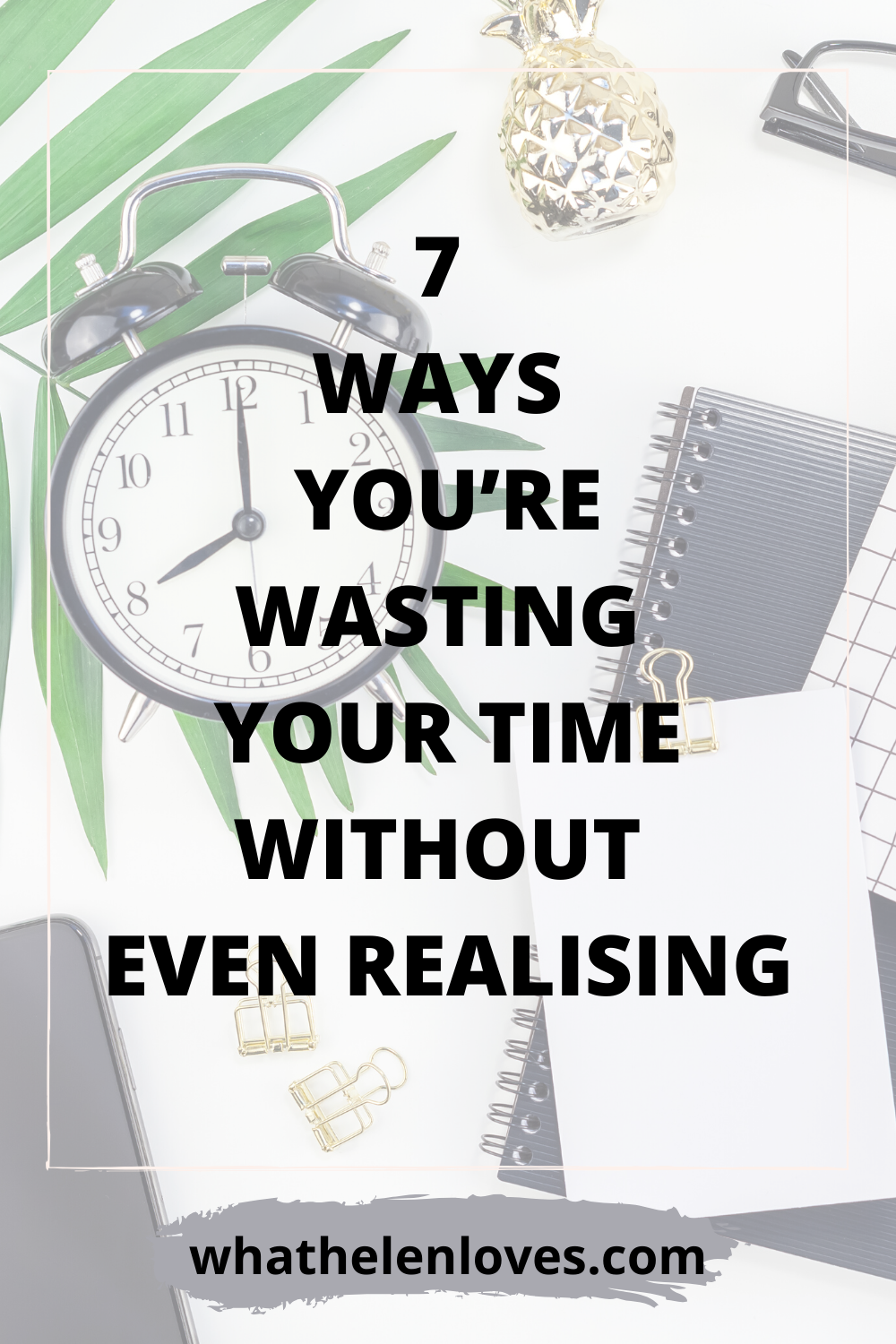 Pinterest pin for a post about 7 ways you're wasting your time without even realising.