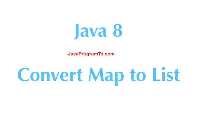 Java 8 – Convert Map to List (HashMap to ArrayList)