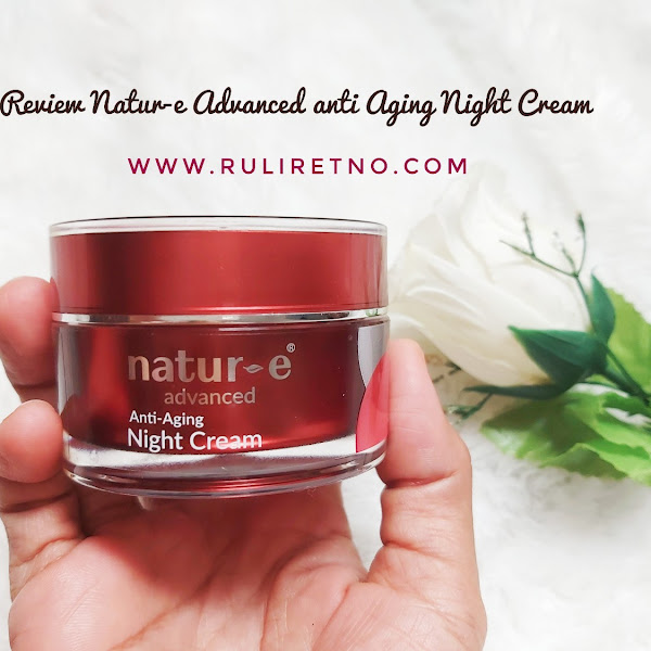 Review Natur-e Advanced Anti Aging Night Cream Untuk Kulit Normal to Dry