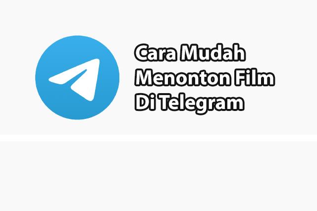 Panduan Cara Nonton Film Di Telegram Dengan Mudah