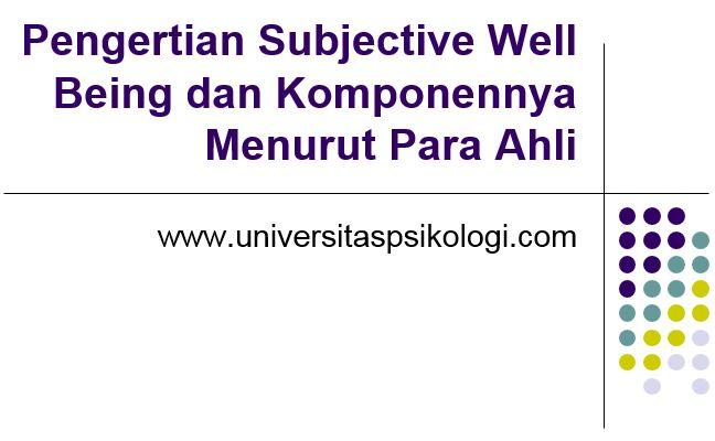 Pengertian Subjective Well Being dan Komponennya Menurut Para Ahli