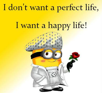 I Want A Happy Life Minion Quotes Minion Quotes
