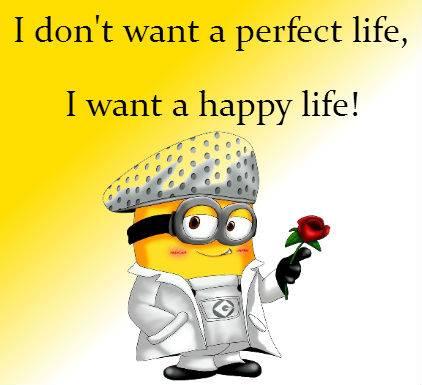 I Want A Happy Life Minion Quotes Minion Quotes