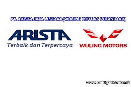 Lowongan Kerja Pekanbaru : PT. Arista Jaya Lestari (Wuling Motors Pekanbaru) Desember 2017