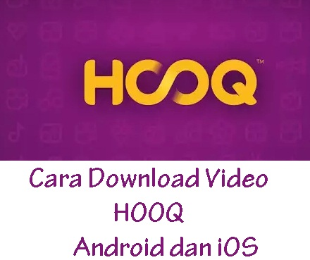 Cara Download Video Dari HOOQ di Android dan iOS