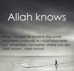 Allah knows - when you feel all alone in this world - Religions Quotes