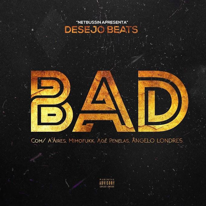 Desejo Beats - BAD (feat. A'Aires X Mimofukk X Agé Penelas X Ângelo Londres) (Rap) [Download]