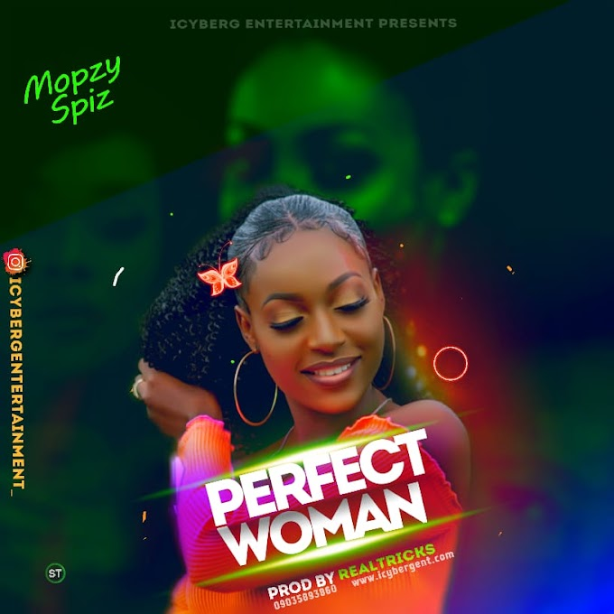 MUSIC: Mopzy Spiz - Perfect Woman (Prod By Realtricks)