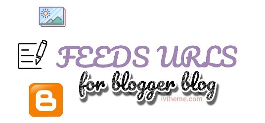 Feeds URL for Blogger Blog Posts, Label or Category and Comments
