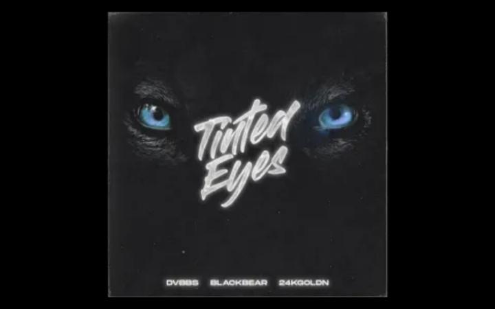 DVBBS - Tinted Eyes feat. blackbear n 24kGoldn