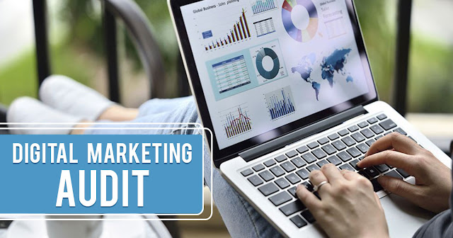 Conducting Digital Marketing Audit of Your Website in 2020 to Evaluate Its Performance