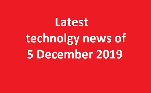 Technology news 5 December 2019