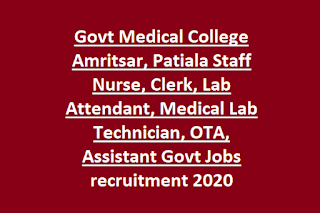 Govt Medical College Amritsar, Patiala Staff Nurse, Clerk, Lab Attendant, Medical Lab Technician, OTA, Assistant Govt Jobs recruitment 2020