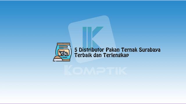 5 Distributor Pakan Ternak Surabaya Terbaik dan Terlengkap