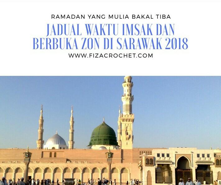 Jadual Waktu Imsak dan berbuka puasa bagi setiap zon di Sarawak untuk tahun 1439H/2018H
