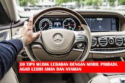 20 Tips Mudik Lebaran Menggunakan Mobil Pribadi Agar Lebih Aman Dan Nyaman