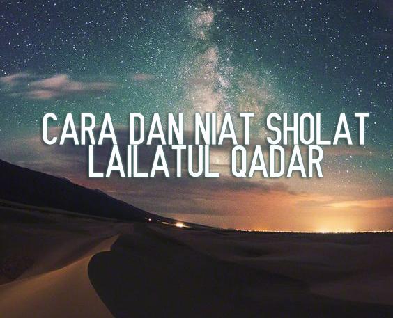 Bacaan Doa Niat Sholat Di Malam Lailatul Qadar 4 Rakaat