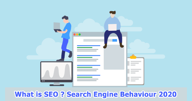 What is SEO ? Search Engine Behaviour 2020