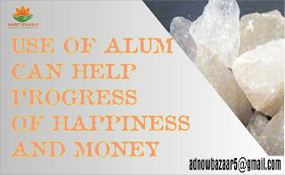 USE OF ALUM CAN HELP PROGRESS OF HAPPINESS AND MONEY