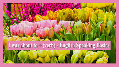 I was about to + (verb) - English Speaking Basics