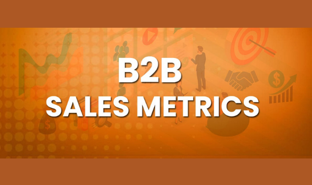 Which B2B Sales Metrics Should Be Monitored?