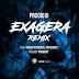 Prodígio - Exagera Remix (Feat: Força Suprema & Dope Boyz) (Assista Aqui)