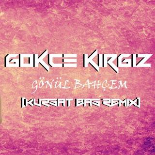 Gökçe Kırgız - Gönül Bahçem ( Kürşat Baş Remix )