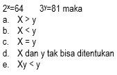 2 pangkat x sama dengan 64, 3 pangkat y sama dengan 81, maka:
