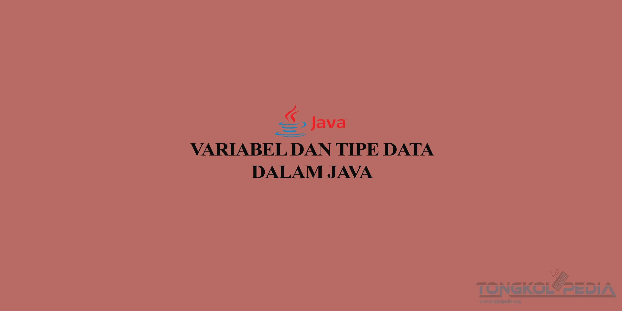 Variabel dan Tipe Data Dalam Java
