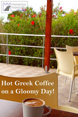 Hot Greek Coffee on a Gloomy Day!