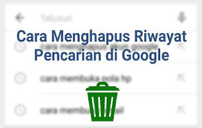 Cara Menghapus Riwayat Pencarian di Google Yang Pernah Ditelusuri