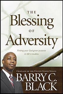 Book Thumbnail for The Blessing of Adversity: Finding Your God-given Purpose in Life's Troubles by Barry C. Black
