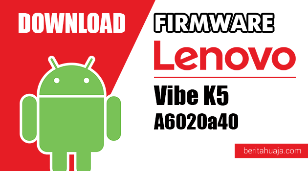 Download Firmware / Stock ROM Lenovo Vibe K5 A6020a40 All Versions