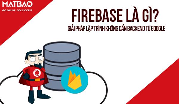 Firebase là gì? Giải pháp lập trình không cần Backend từ Google